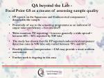 qa beyond the lab focal point gs as a means of assessing sample quality