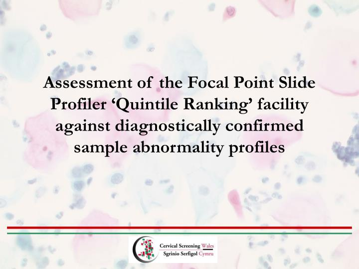 Assessment of the Focal Point Slide Profiler 'Quintile Ranking' facility against diagnostically confirmed sample abnormality profiles