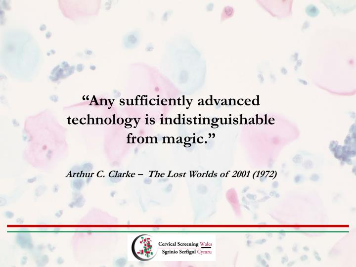 """""""Any sufficiently advanced technology is indistinguishable from magic."""""""