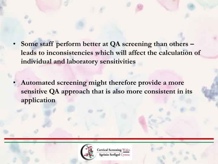 Some staff perform better at QA screening than others – leads to inconsistencies which will affect the calculation of individual and laboratory sensitivities