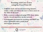 teaching and case review using the focal point gs