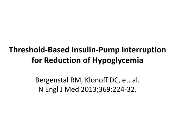 Threshold-Based Insulin-Pump Interruption for Reduction of Hypoglycemia