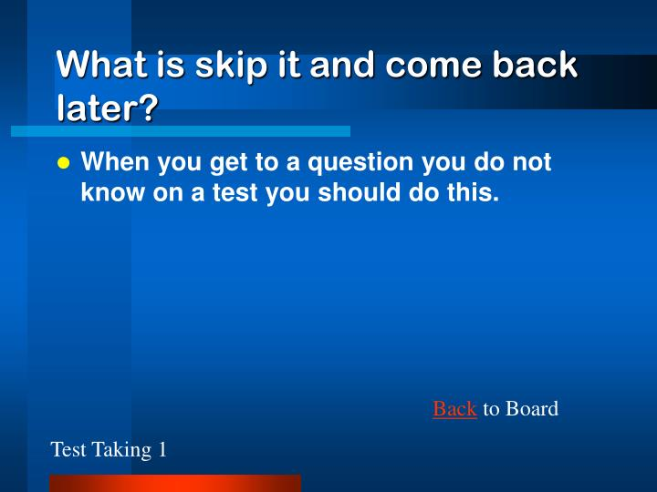 What is skip it and come back later?