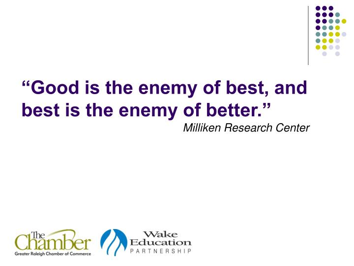 """""""Good is the enemy of best, and best is the enemy of better."""""""