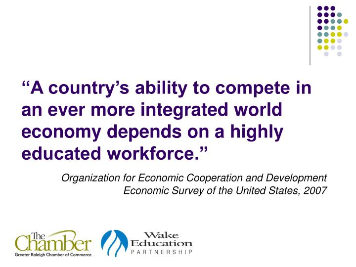 """""""A country's ability to compete in an ever more integrated world economy depends on a highly educated workforce."""""""