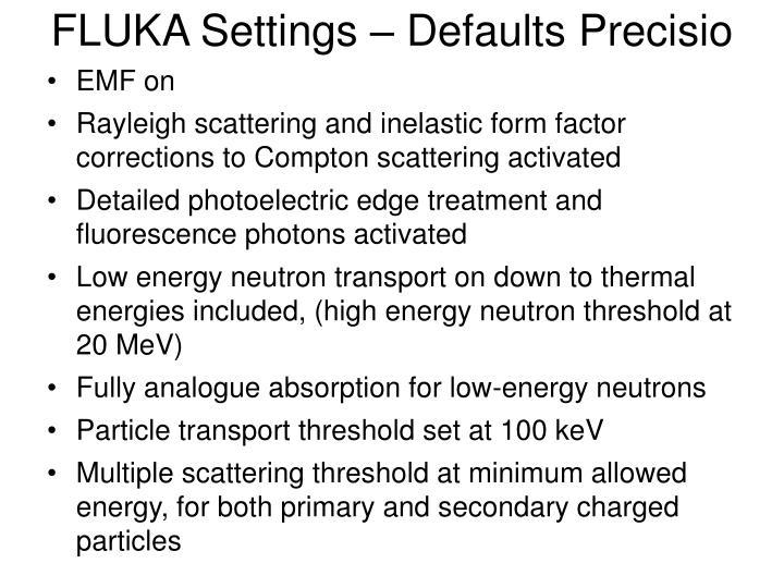 FLUKA Settings – Defaults Precisio