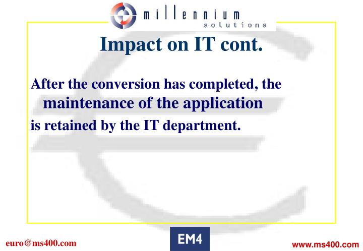 Impact on IT cont.