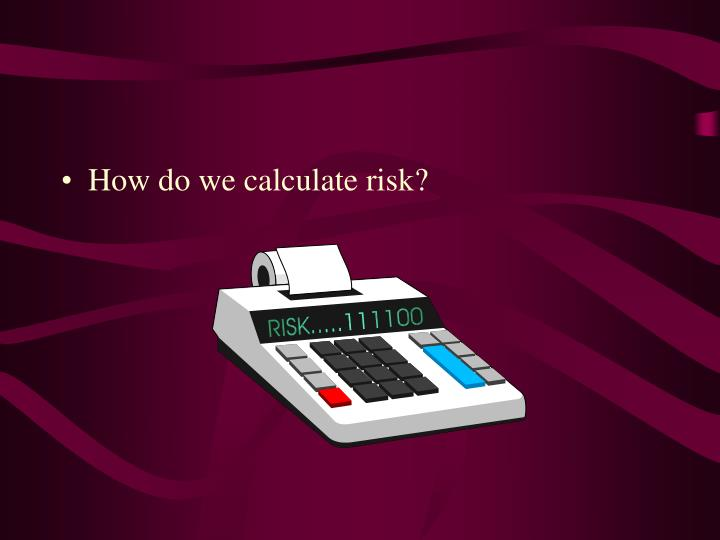 How do we calculate risk?