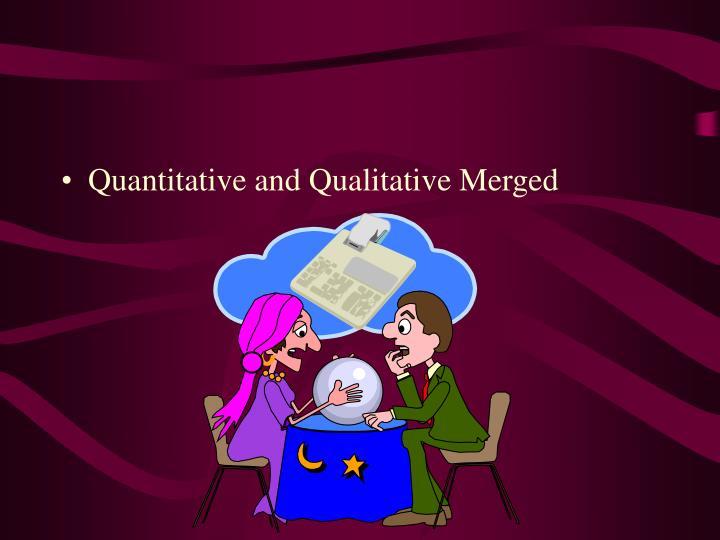 Quantitative and Qualitative Merged