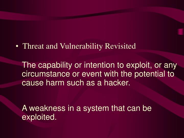 Threat and Vulnerability Revisited