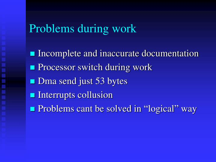 Problems during work
