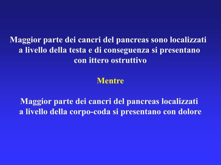 Maggior parte dei cancri del pancreas sono localizzati