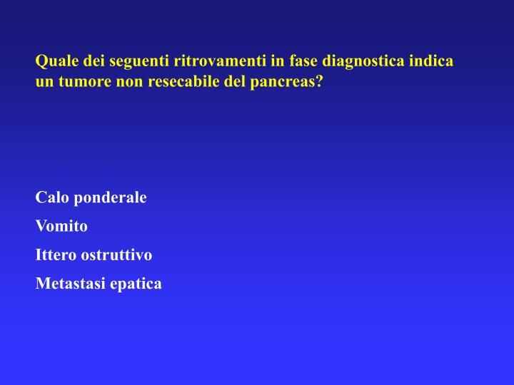 Quale dei seguenti ritrovamenti in fase diagnostica indica