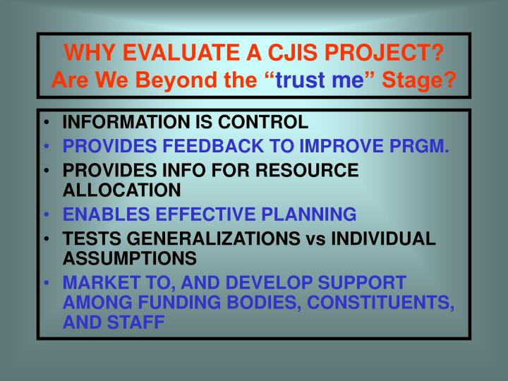 WHY EVALUATE A CJIS PROJECT?