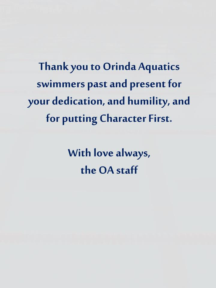 Thank you to Orinda Aquatics swimmers past and present for your dedication, and humility, and for pu...