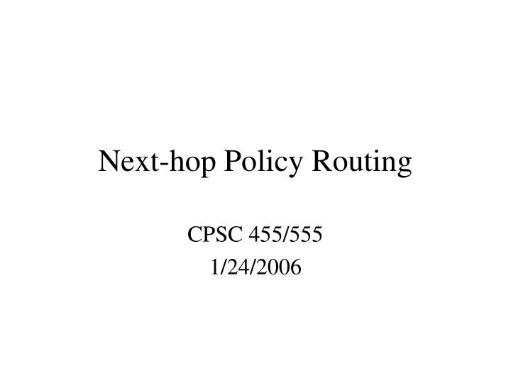 Next hop policy routing