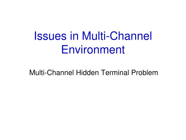Issues in Multi-Channel Environment