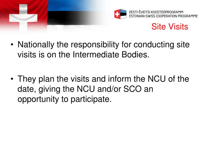 Nationally the responsibility for conducting site visits is on the Intermediate Bodies.