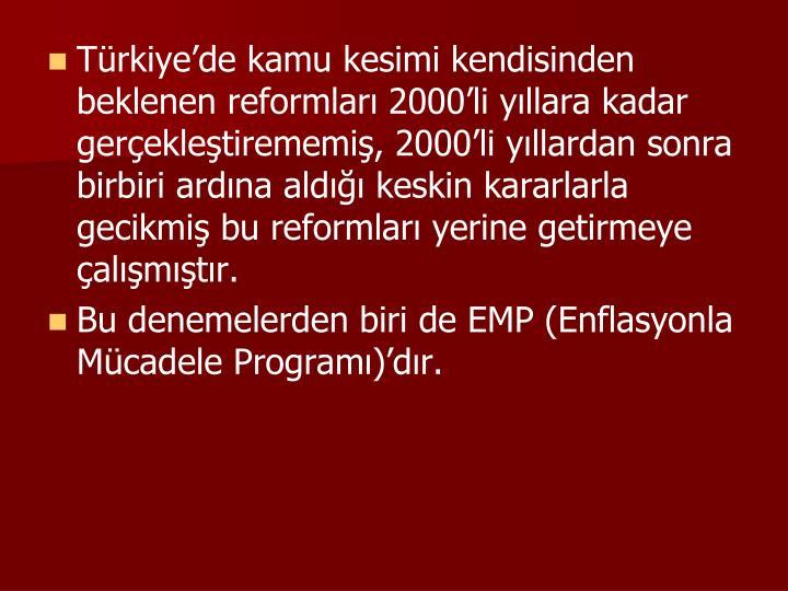 Türkiye'de kamu kesimi kendisinden beklenen reformları 2000'li yıllara kadar gerçekleştirememiş, 2000'li yıllardan sonra birbiri ardına aldığı keskin kararlarla gecikmiş bu reformları yerine getirmeye çalışmıştır.