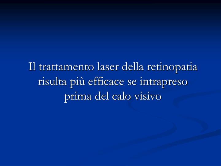 Il trattamento laser della retinopatia risulta più efficace se intrapreso prima del calo visivo