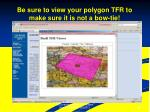 be sure to view your polygon tfr to make sure it is not a bow tie