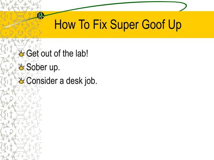 How To Fix Super Goof Up