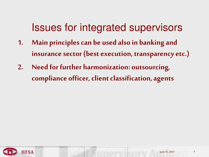 Issues for integrated supervisors