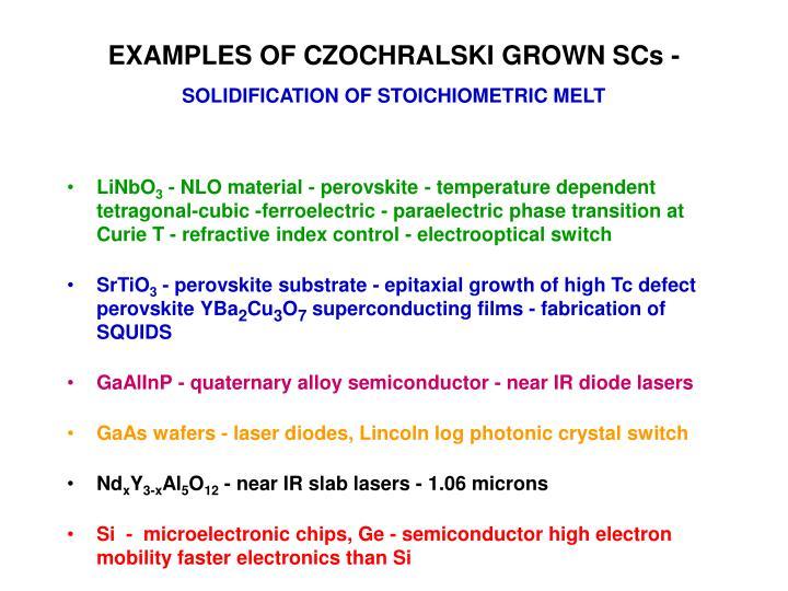 EXAMPLES OF CZOCHRALSKI GROWN SCs -