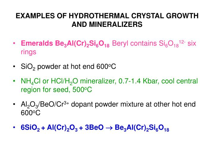 EXAMPLES OF HYDROTHERMAL CRYSTAL GROWTH AND MINERALIZERS