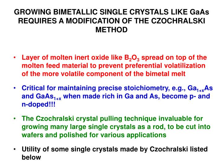 GROWING BIMETALLIC SINGLE CRYSTALS LIKE GaAs REQUIRES A MODIFICATION OF THE CZOCHRALSKI METHOD