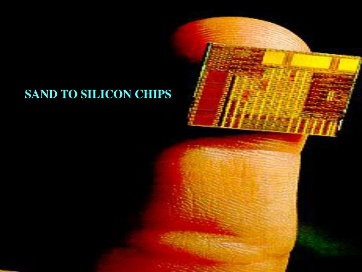 SAND TO SILICON CHIPS