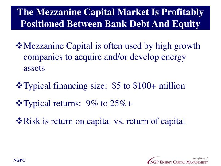 The Mezzanine Capital Market Is Profitably Positioned Between Bank Debt And Equity