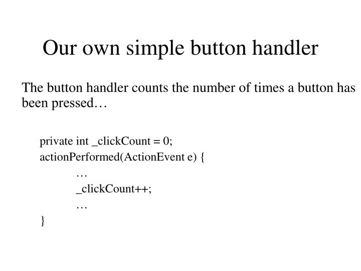 Our own simple button handler