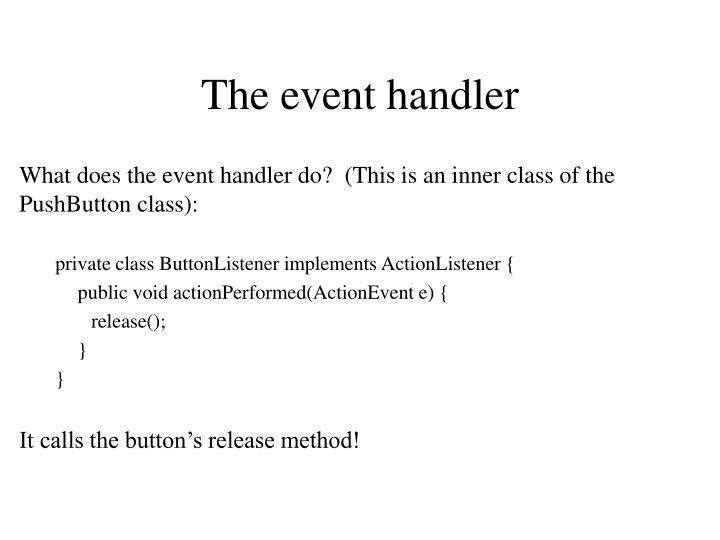 The event handler