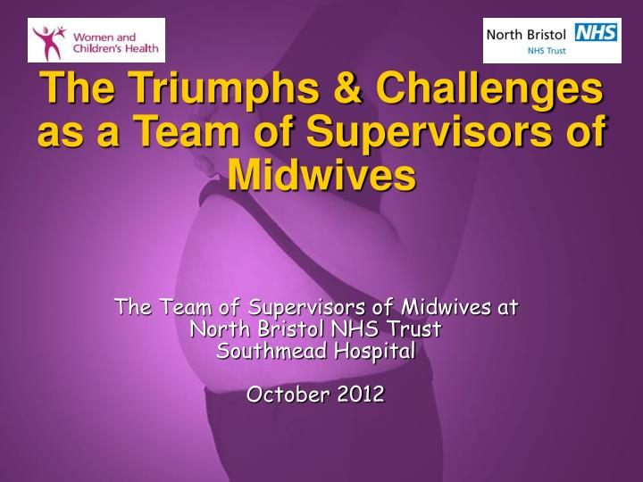 The triumphs challenges as a team of supervisors of midwives