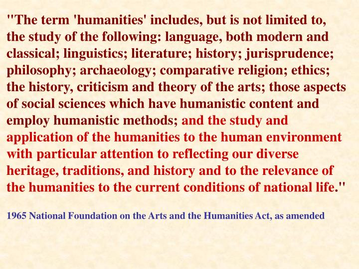 """The term 'humanities' includes, but is not limited to,"