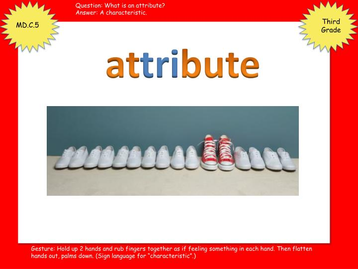 Question: What is an attribute?
