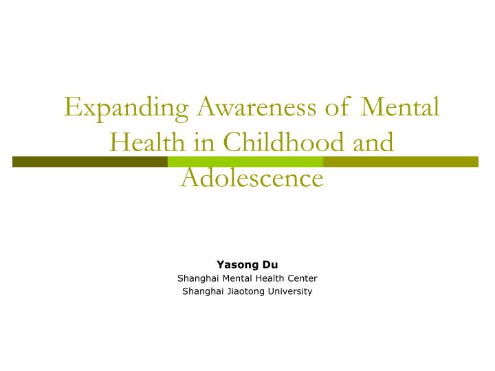 Expanding awareness of mental health in childhood and adolescence