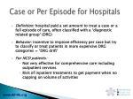 case or per episode for hospitals