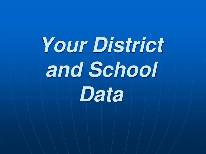 Your District and School Data