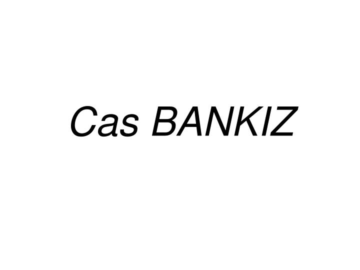 Cas BANKIZ