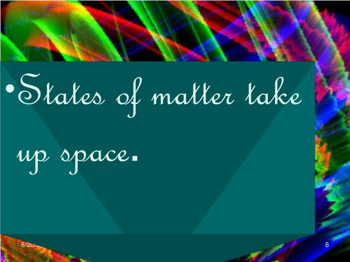 States of matter take up space