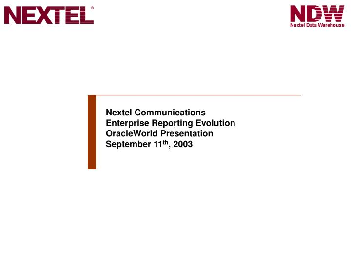 Nextel communications enterprise reporting evolution oracleworld presentation september 11 th 2003