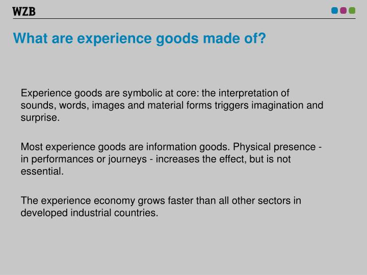 What are experience goods made of