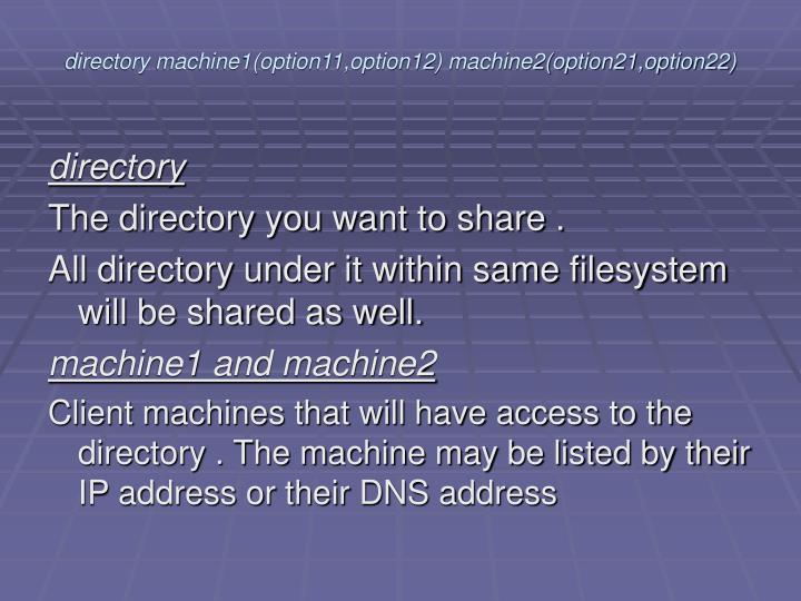 directory machine1(option11,option12) machine2(option21,option22)