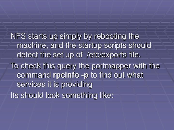 NFS starts up simply by rebooting the machine, and the startup scripts should detect the set up of  /etc/exports file.