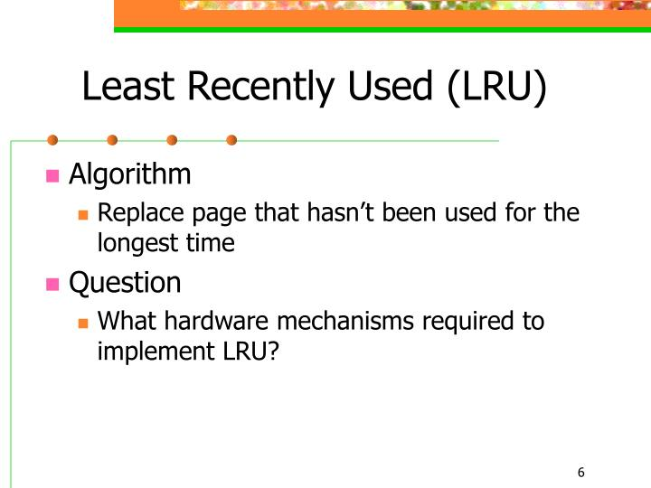 Least Recently Used (LRU)