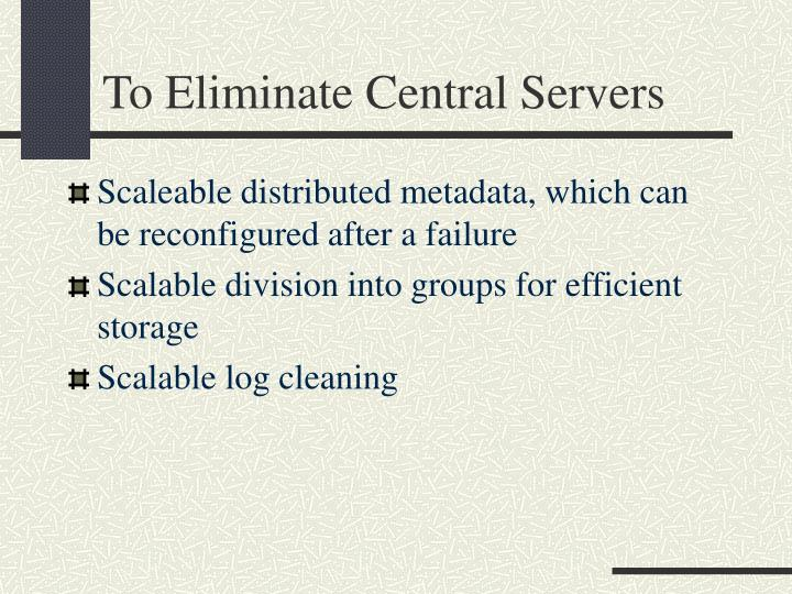 To Eliminate Central Servers