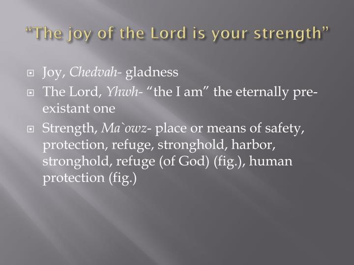 """The joy of the Lord is your strength"""