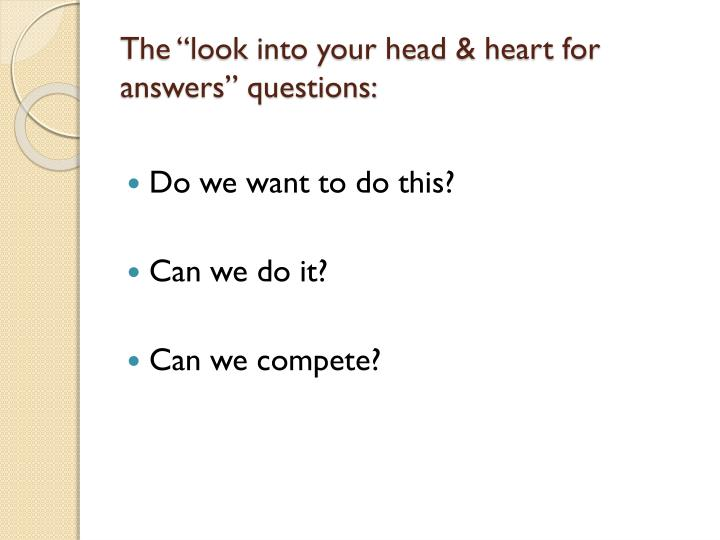 """The """"look into your head & heart for answers"""" questions:"""
